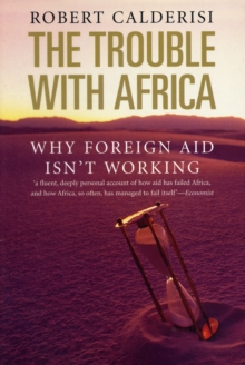 The Trouble with Africa : Why Foreign Aid Isn't Working, Paperback Book