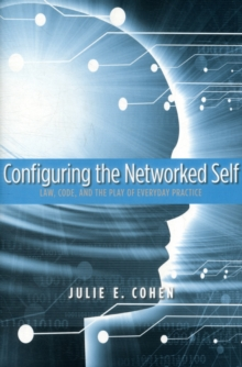Configuring the Networked Self : Law, Code, and the Play of Everyday Practice, Paperback / softback Book