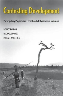 Contesting Development : Participatory Projects and Local Conflict Dynamics in Indonesia, Hardback Book