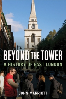 Beyond the Tower : A History of East London, Hardback Book