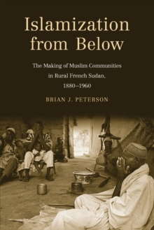 Islamization from Below : The Making of Muslim Communities in Rural French Sudan, 1880-1960, Paperback / softback Book