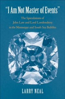 """I Am Not Master of Events"" : The Speculations of John Law and Lord Londonderry in the Mississippi and South Sea Bubbles, Hardback Book"