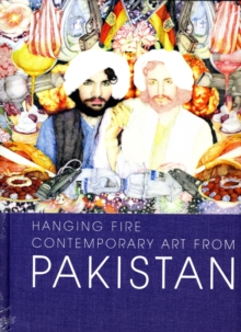 Hanging Fire : Contemporary Art from Pakistan, Hardback Book