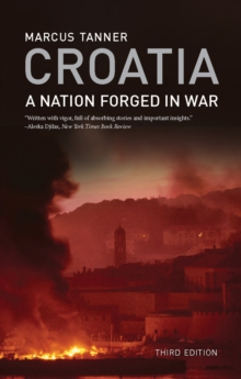 Croatia : A Nation Forged in War; Third Edition, Paperback Book