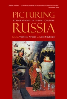Picturing Russia : Explorations in Visual Culture, Paperback / softback Book