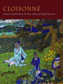 Cloisonne : Chinese Enamels from the Yuan, Ming and Qing Dynasties, Hardback Book