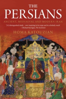 The Persians : Ancient, Mediaeval and Modern Iran, Paperback Book