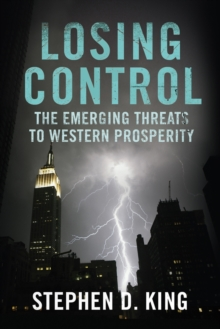 Losing Control : The Emerging Threats to Western Prosperity, Paperback Book