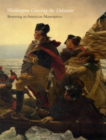 Washington Crossing the Delaware : Restoring an American Masterpiece, Paperback / softback Book
