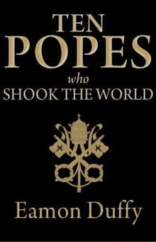 Ten Popes Who Shook the World, Hardback Book