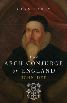 The Arch Conjuror of England : John Dee, Paperback Book