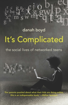 It's Complicated : The Social Lives of Networked Teens, Paperback Book