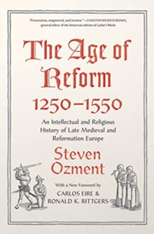 The Age of Reform, 1250-1550 : An Intellectual and Religious History of Late Medieval and Reformation Europe, Paperback / softback Book