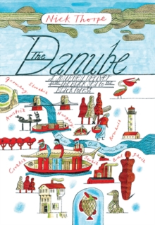 The Danube : A Journey Upriver from the Black Sea to the Black Forest, Paperback Book