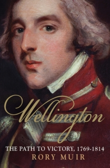 Wellington : The Path to Victory 1769-1814, Paperback Book
