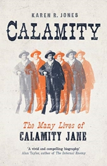 Calamity : The Many Lives of Calamity Jane, Hardback Book