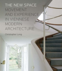 The New Space : Movement and Experience in Viennese Modern Architecture, Hardback Book