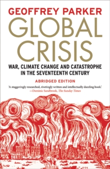 Global Crisis : War, Climate Change and Catastrophe in the Seventeenth Century - Abridged and Revised Edn, Paperback / softback Book