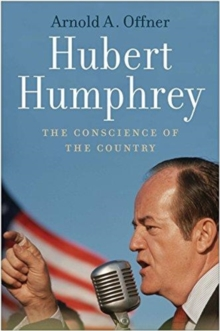 Hubert Humphrey : The Conscience of the Country, Hardback Book