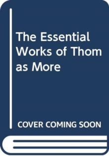 The Essential Works of Thomas More, Hardback Book