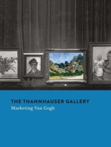 The Thannhauser Gallery : Marketing Van Gogh, Hardback Book