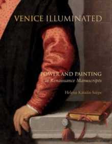 Venice Illuminated : Power and Painting in Renaissance Manuscripts, Hardback Book