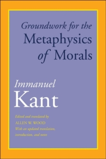 Groundwork for the Metaphysics of Morals : With an Updated Translation, Introduction, and Notes, Paperback / softback Book