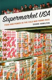Supermarket USA : Food and Power in the Cold War Farms Race, Hardback Book