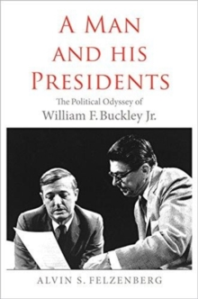 A Man and His Presidents : The Political Odyssey of William F. Buckley Jr., Paperback / softback Book