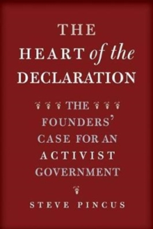 The Heart of the Declaration : The Founders' Case for an Activist Government, Paperback / softback Book