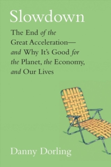 Slowdown : The End of the Great Acceleration?and Why It?s Good for the Planet, the Economy, and Our Lives, Hardback Book