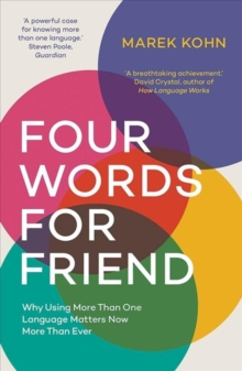 Four Words for Friend : The Rewards of Using More than One Language in a Divided World, Paperback / softback Book
