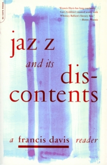 Jazz And Its Discontents : A Francis Davis Reader, Paperback / softback Book