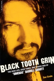"Black Tooth Grin : The High Life, Good Times, and Tragic End of ""Dimebag"" Darrell Abbott, Paperback Book"
