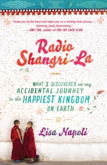 Radio Shangri-La : What I Discovered on my Accidental Journey to the Happiest Kingdom on Earth
