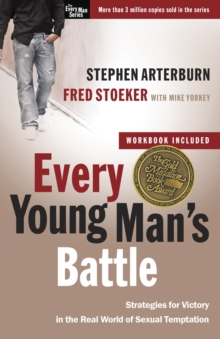 Every Young Man's Battle (Includes Workbook) : Strategies for Victory in the Real World of Sexual Temptation, Paperback / softback Book