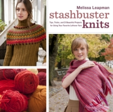 Stashbuster Knits : Tips, Tricks, and 21 Beautiful Projects for Using Your Favorite Leftover Yarn, Paperback Book