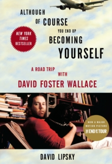 Although Of Course You End Up Becoming Yourself : A Road Trip with David Foster Wallace, Paperback Book