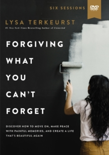 Forgiving What You Can't Forget Video Study : Discover How to Move On, Make Peace with Painful Memories, and Create a Life That's Beautiful Again