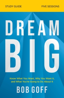 Dream Big Study Guide : Know What You Want, Why You Want It, and What You're Going to Do About It, Paperback / softback Book