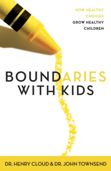 Boundaries with Kids : How Healthy Choices Grow Healthy Children, Paperback Book