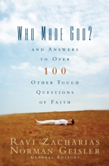 Who Made God? : And Answers to over 100 Other Tough Questions of Faith, Paperback Book