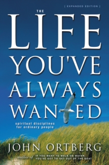 The Life You've Always Wanted : Spiritual Disciplines for Ordinary People, Paperback Book