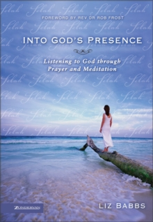 Into God's Presence : Listening to God through Prayer and Meditation, Paperback Book