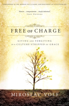 Free of Charge : Giving and Forgiving in a Culture Stripped of Grace, Paperback Book