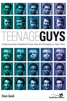 Teenage Guys : Exploring Issues Adolescent Guys Face and Strategies to Help Them, Paperback / softback Book