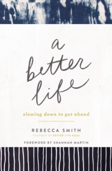 A Better Life : Slowing Down to Get Ahead, Paperback / softback Book
