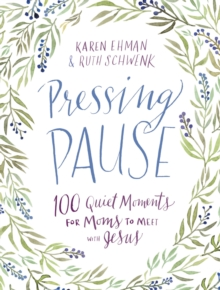 Pressing Pause : 100 Quiet Moments for Moms to Meet with Jesus, Hardback Book