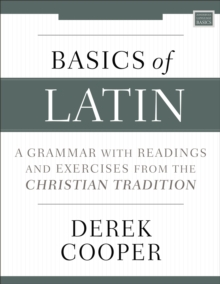 Basics of Latin : A Grammar with Readings and Exercises from the Christian Tradition, Paperback / softback Book