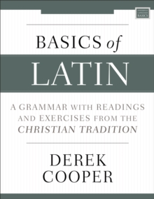 Basics of Latin : A Grammar with Readings and Exercises from the Christian Tradition